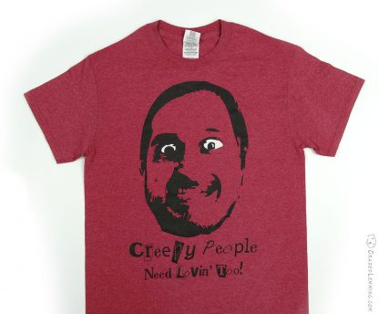 Creepy People Need Lovin' Too Shirt