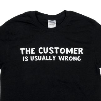 The Customer is Usually Wrong Shirt