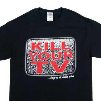 Kill your TV Shirt